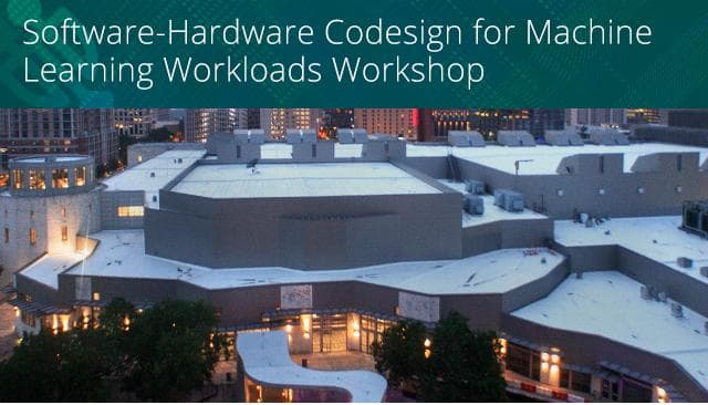 Software-Hardware Codesign for Machine Learning Workloads, a Workshop at MLSyS 2020